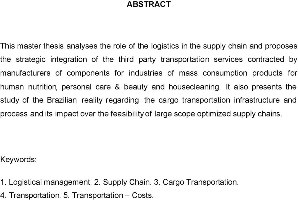 It also presents the study of the Brazilian reality regarding the cargo transportation infrastructure and process and its impact over the feasibility of