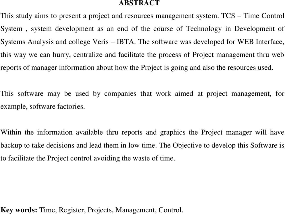 The software was developed for WEB Interface, this way we can hurry, centralize and facilitate the process of Project management thru web reports of manager information about how the Project is going