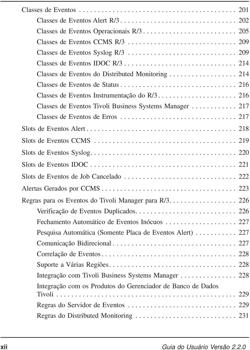 .. 216 Classes de Eventos Tivoli Business Systems Manager... 217 Classes de Eventos de Erros... 217 Slots de Eventos Alert... 218 Slots de Eventos CCMS... 219 Slots de Eventos Syslog.