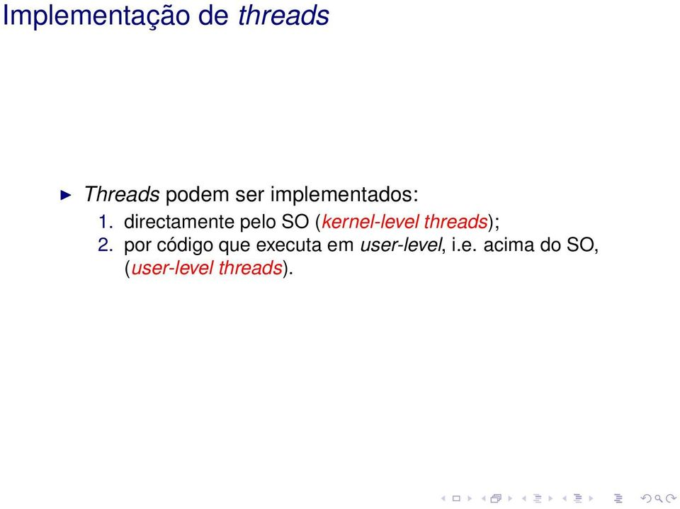 directamente pelo SO (kernel-level threads); 2.