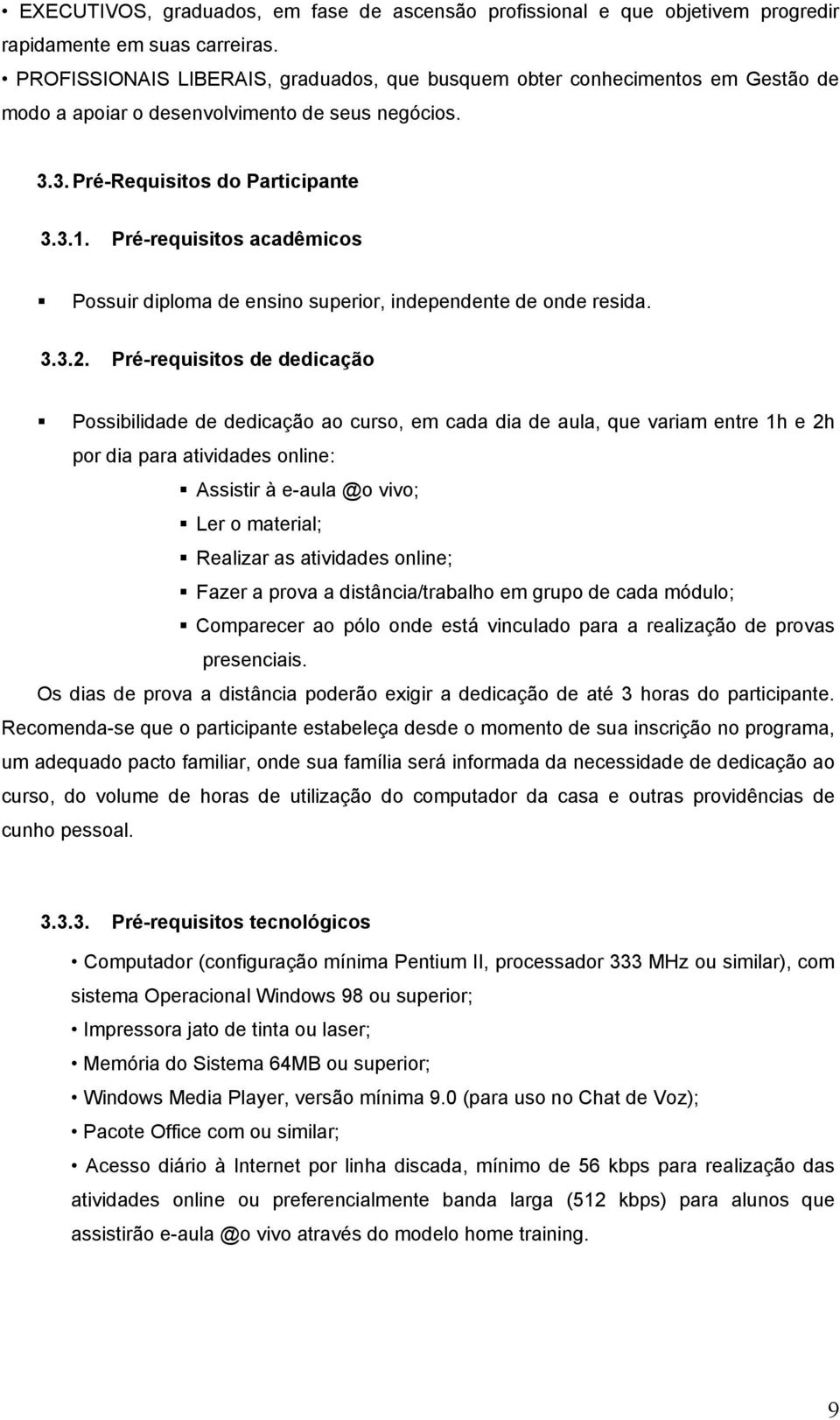 Pré-requisitos acadêmicos Possuir diploma de ensino superior, independente de onde resida. 3.3.2.
