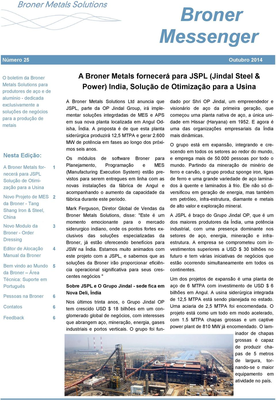 2 JSW da Broner goes live - Tang with 2 Broner Shang MES Iron & Steel, China Updates to Broner s 3 MES Novo Modulo da 3 Broner - Order Broner Solution Success at AMG 4 Dressing Editor de Alocação