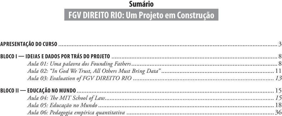 .. 8 Aula 02: In God We Trust, All Others Must Bring Data... 11 Aula 03: Evaluation of FGV DIREITO RIO.
