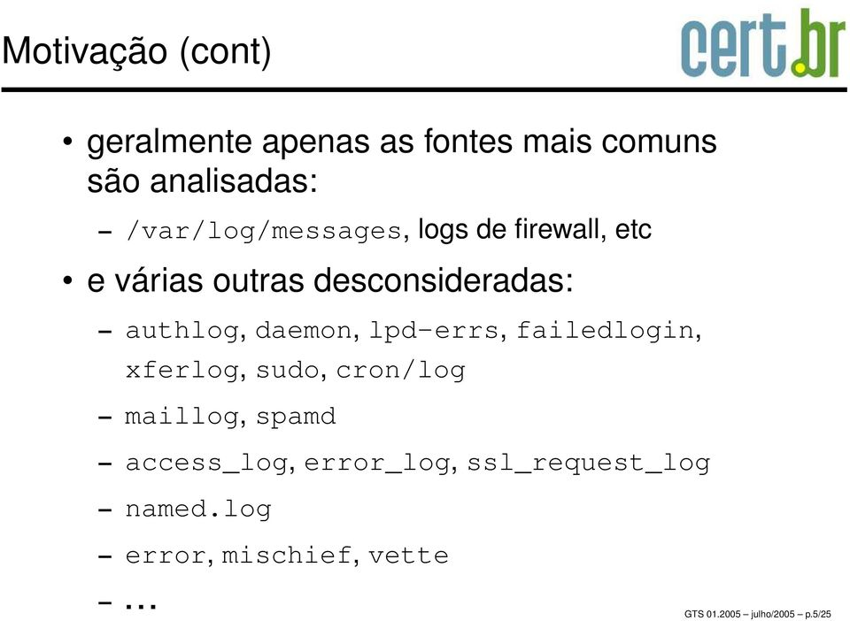 daemon, lpd-errs, failedlogin, xferlog, sudo, cron/log maillog, spamd access_log,