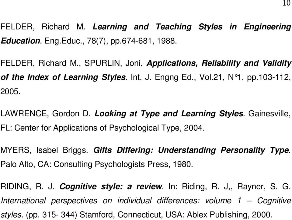 Gainesville, FL: Center for Applications of Psychological Type, 2004. MYERS, Isabel Briggs. Gifts Differing: Understanding Personality Type.