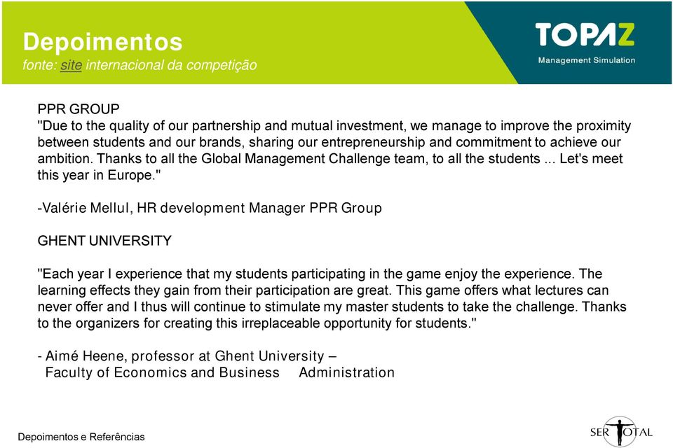 """ -Valérie Mellul, HR development Manager PPR Group GHENT UNIVERSITY ""Each year I experience that my students participating in the game enjoy the experience."