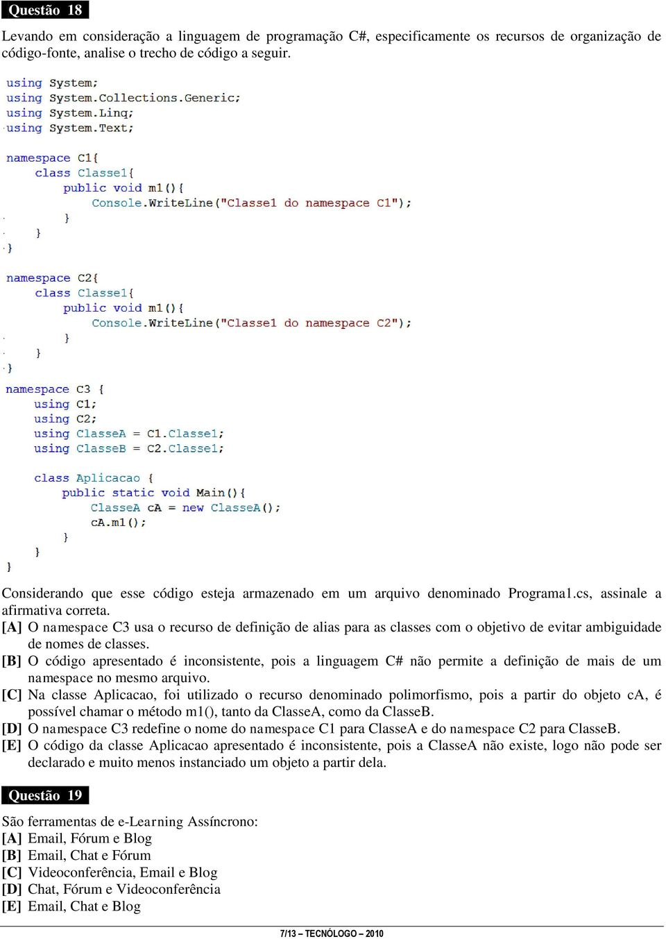 [A] O namespace C3 usa o recurso de definição de alias para as classes com o objetivo de evitar ambiguidade de nomes de classes.