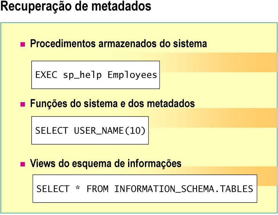 e dos metadados SELECT USER_NAME(10) Views do