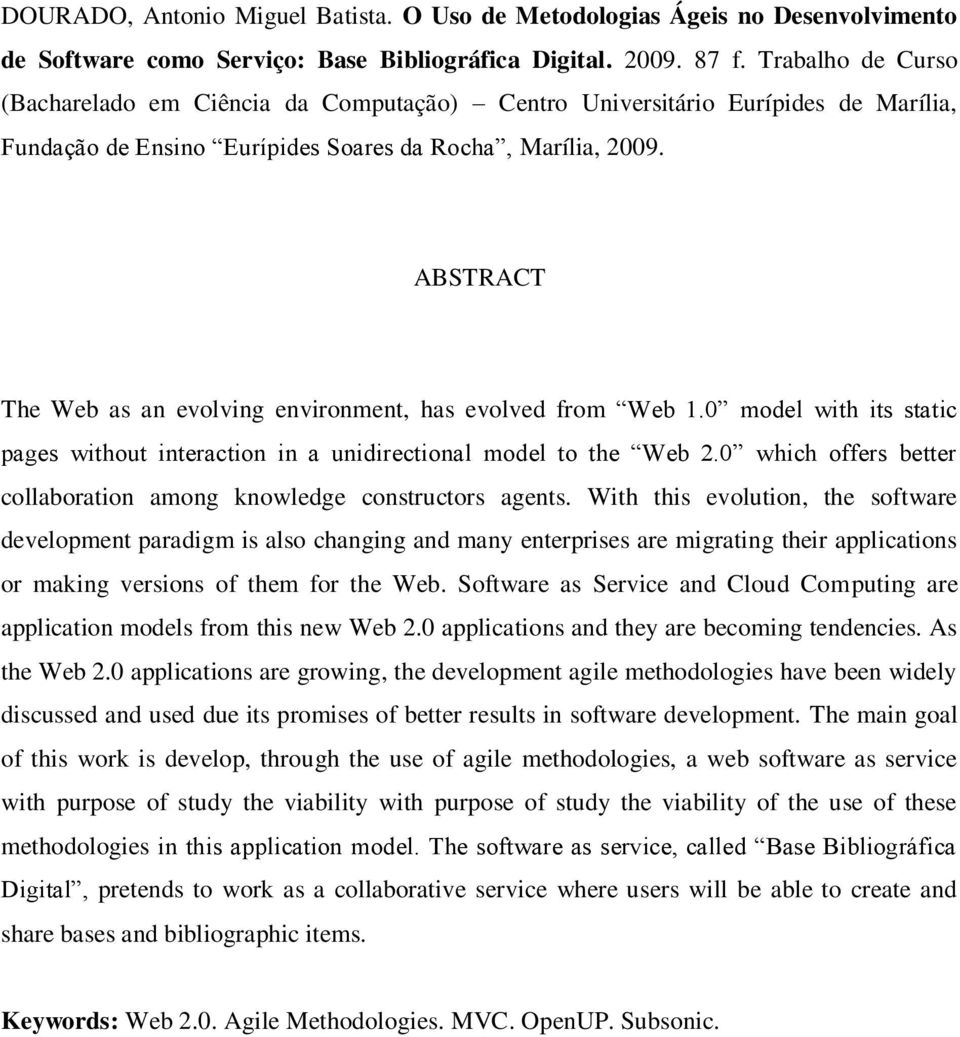 ABSTRACT The Web as an evolving environment, has evolved from Web 1.0 model with its static pages without interaction in a unidirectional model to the Web 2.
