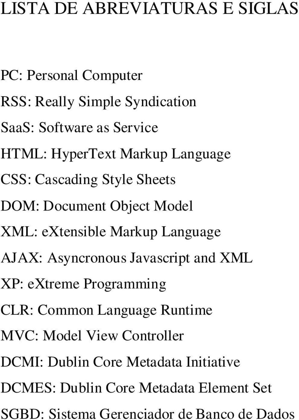 AJAX: Asyncronous Javascript and XML XP: extreme Programming CLR: Common Language Runtime MVC: Model View Controller