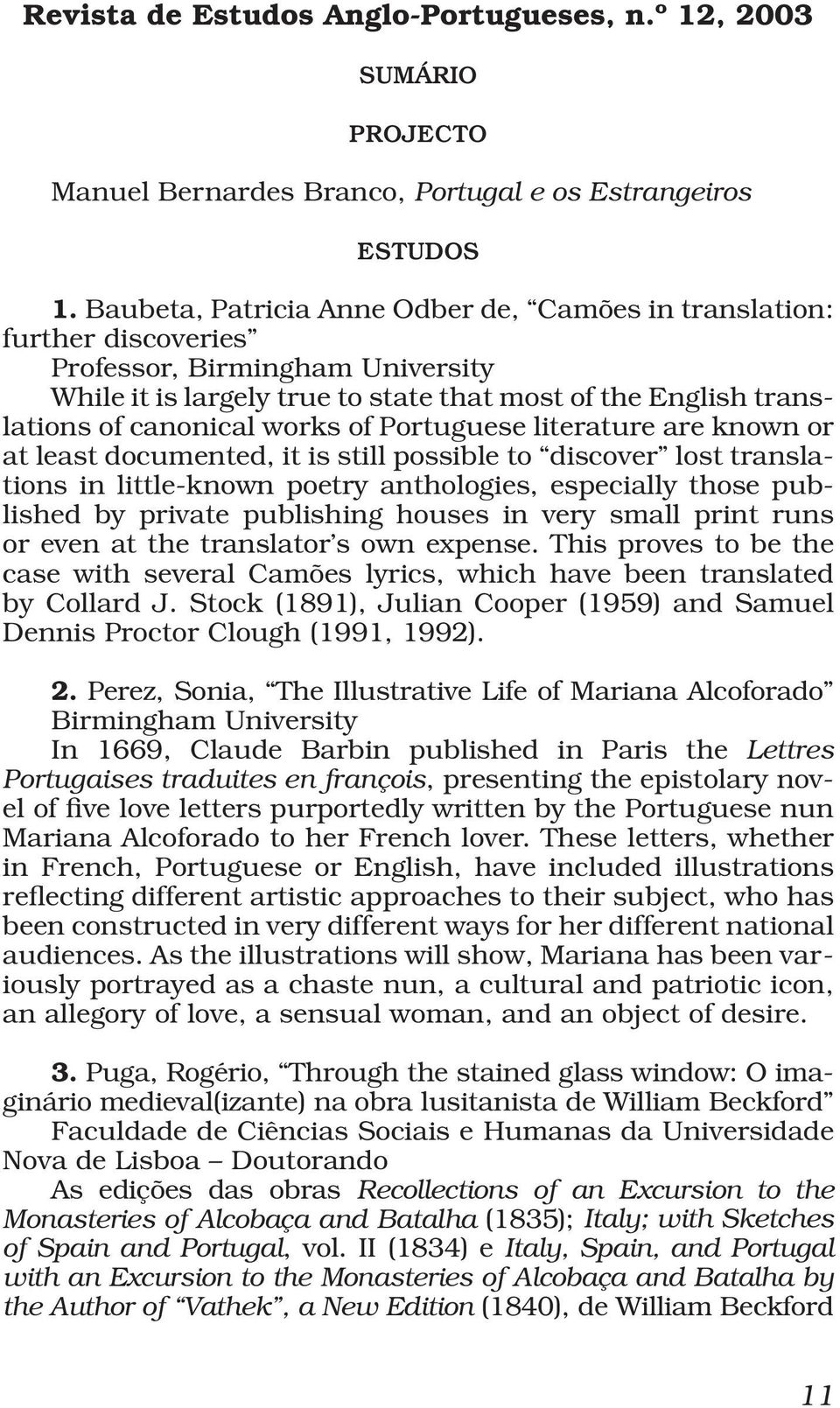 of Portuguese literature are known or at least documented, it is still possible to discover lost translations in little-known poetry anthologies, especially those published by private publishing