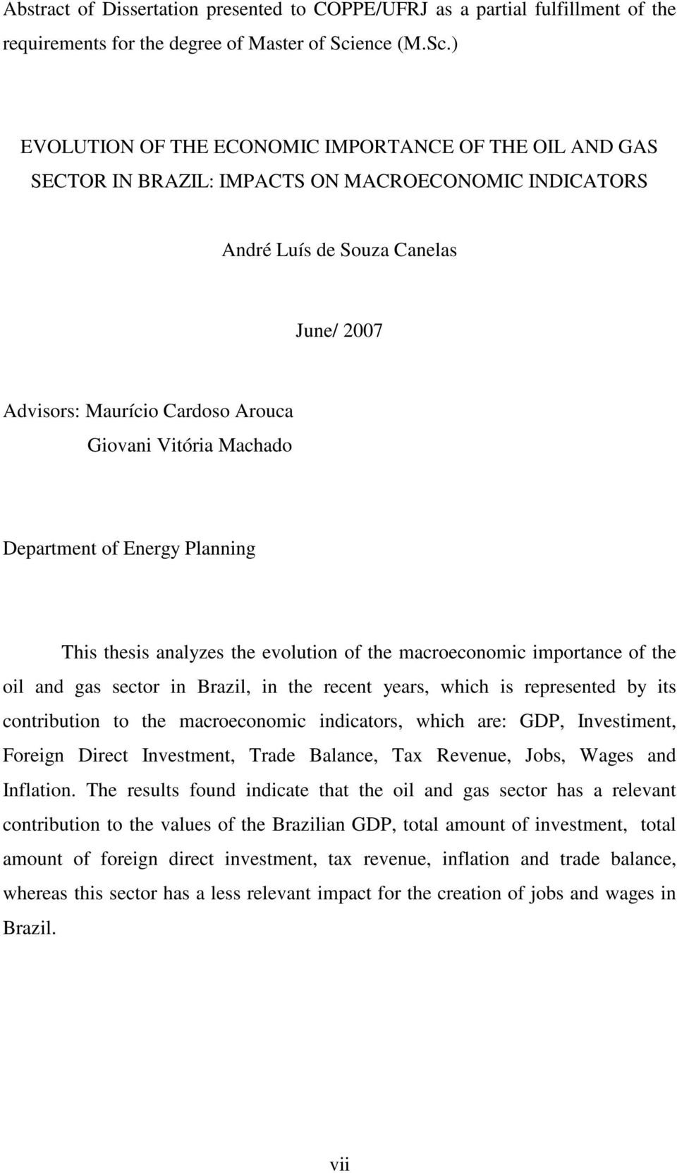 ) EVOLUTION OF THE ECONOMIC IMPORTANCE OF THE OIL AND GAS SECTOR IN BRAZIL: IMPACTS ON MACROECONOMIC INDICATORS André Luís de Souza Canelas June/ 2007 Advisors: Maurício Cardoso Arouca Giovani