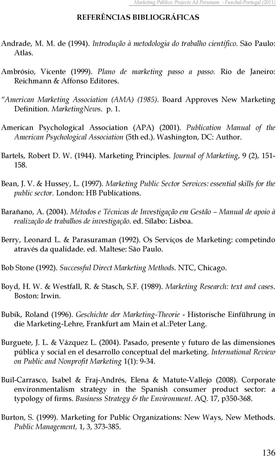 American Psychological Association (APA) (2001). Publication Manual of the American Psychological Association (5th ed.). Washington, DC: Author. Bartels, Robert D. W. (1944). Marketing Principles.