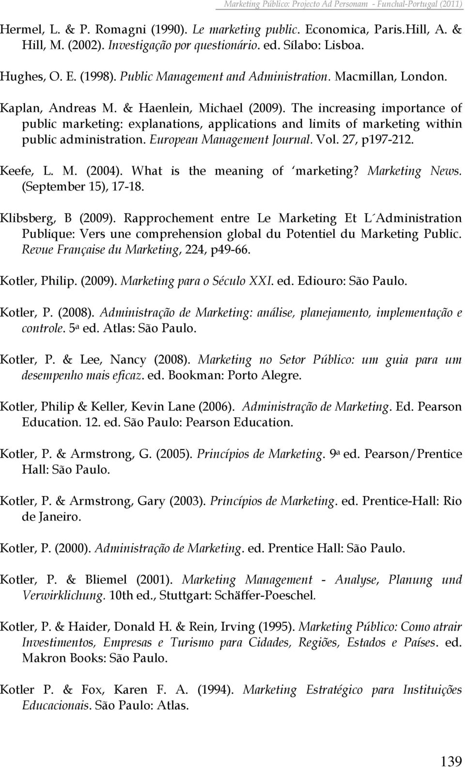 The increasing importance of public marketing: explanations, applications and limits of marketing within public administration. European Management Journal. Vol. 27, p197-212. Keefe, L. M. (2004).
