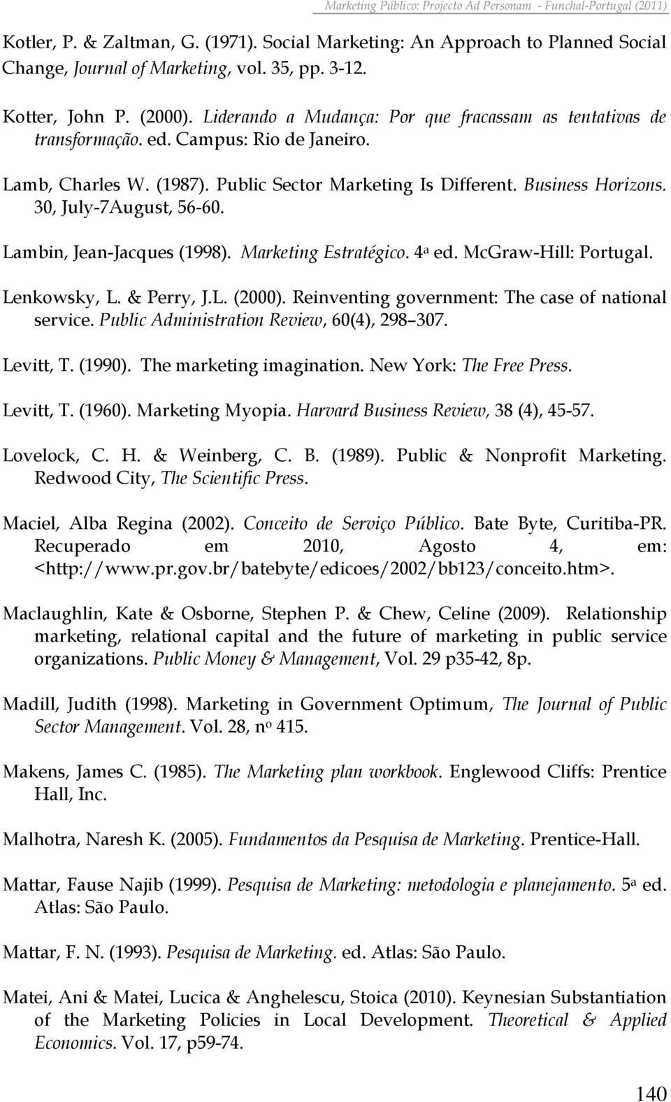 30, July-7August, 56-60. Lambin, Jean-Jacques (1998). Marketing Estratégico. 4 a ed. McGraw-Hill: Portugal. Lenkowsky, L. & Perry, J.L. (2000). Reinventing government: The case of national service.