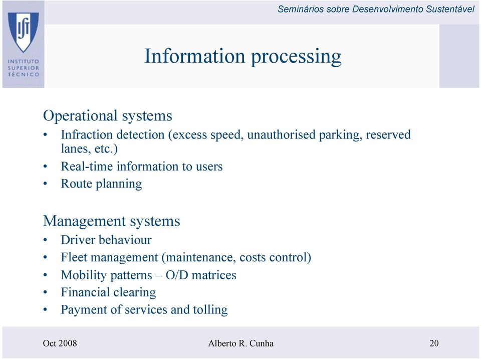 ) Real-time information to users Route planning Management systems Driver behaviour Fleet