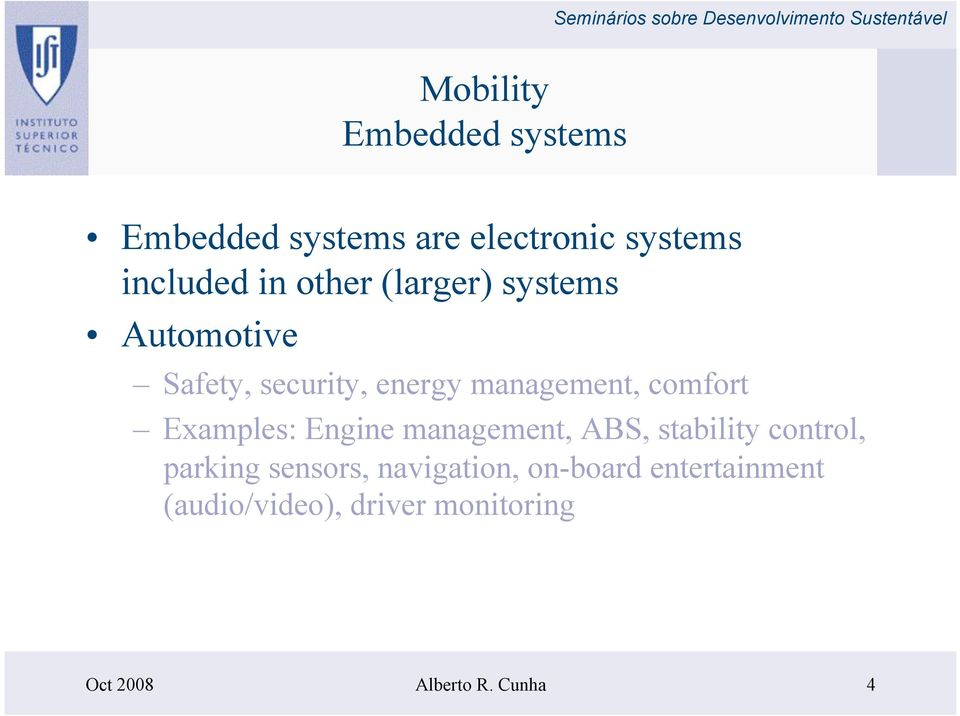 Examples: Engine management, ABS, stability control, parking sensors,