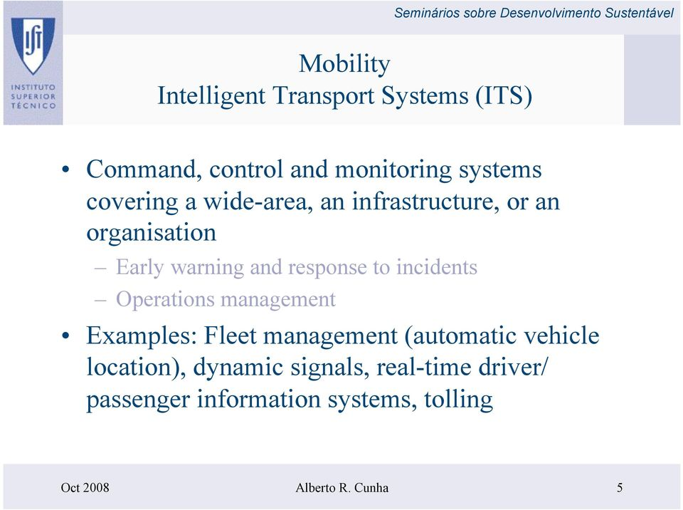 incidents Operations management Examples: Fleet management (automatic vehicle location),