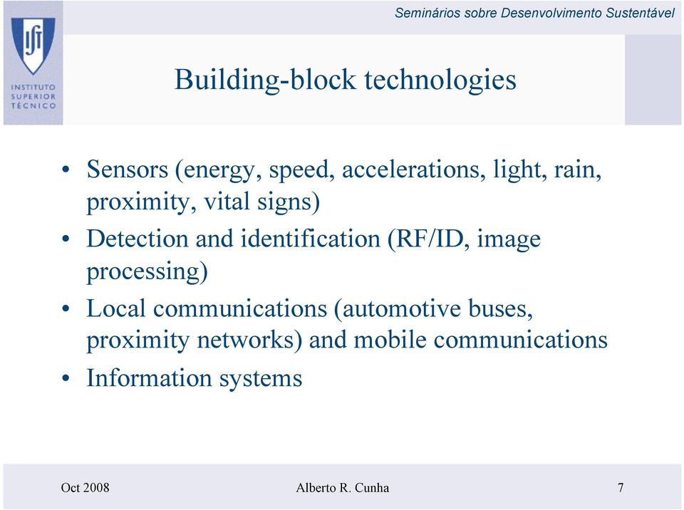 (RF/ID, image processing) Local communications (automotive buses,
