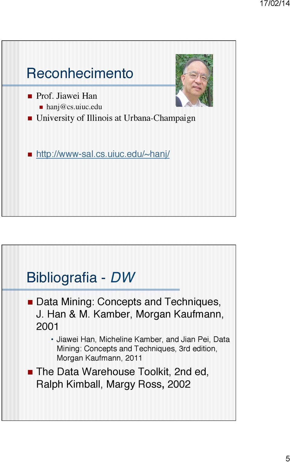 edu/~hanj/ Bibliografia - DW n Data Mining: Concepts and Techniques, J. Han & M.