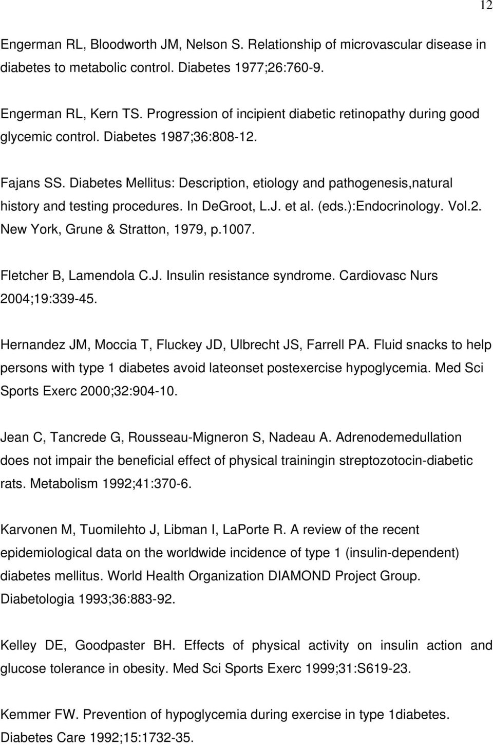 Diabetes Mellitus: Description, etiology and pathogenesis,natural history and testing procedures. In DeGroot, L.J. et al. (eds.):endocrinology. Vol.2. New York, Grune & Stratton, 1979, p.1007.