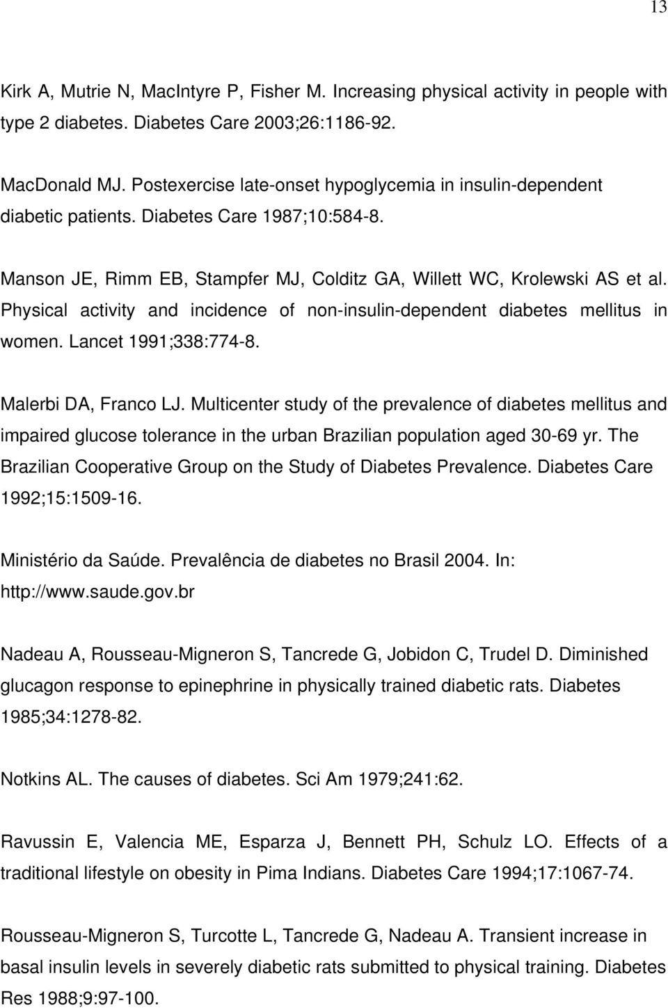 Physical activity and incidence of non-insulin-dependent diabetes mellitus in women. Lancet 1991;338:774-8. Malerbi DA, Franco LJ.
