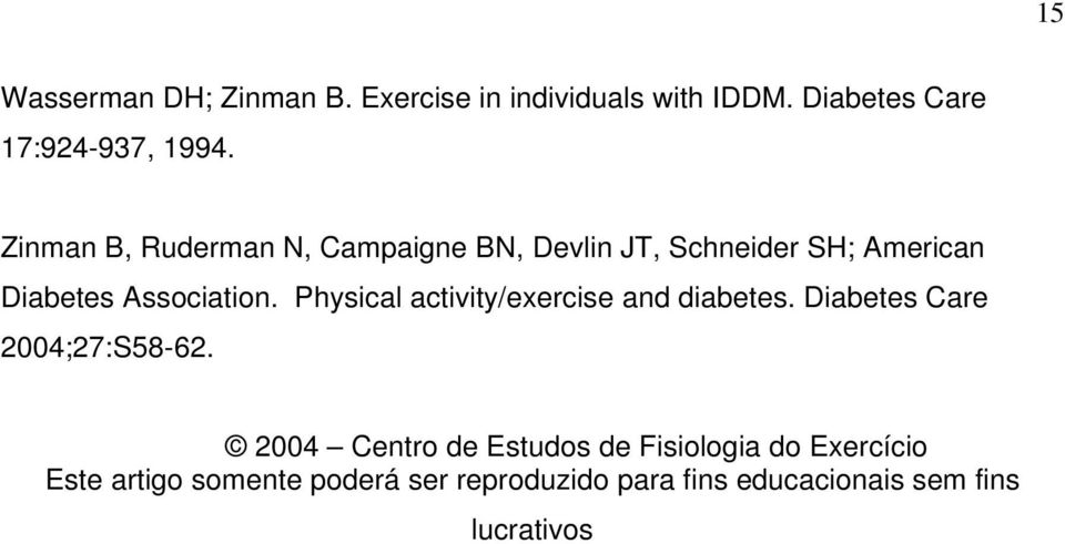 Physical activity/exercise and diabetes. Diabetes Care 2004;27:S58-62.