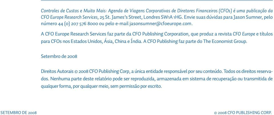 A CFO Europe Research Services faz parte da CFO Publishing Corporation, que produz a revista CFO Europe e títulos para CFOs nos Estados Unidos, Ásia, China e Índia.
