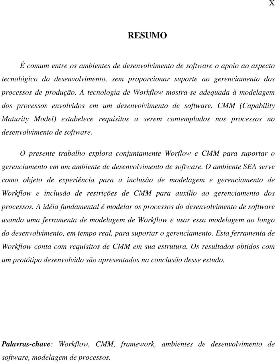 CMM (Capability Maturity Model) estabelece requisitos a serem contemplados nos processos no desenvolvimento de software.