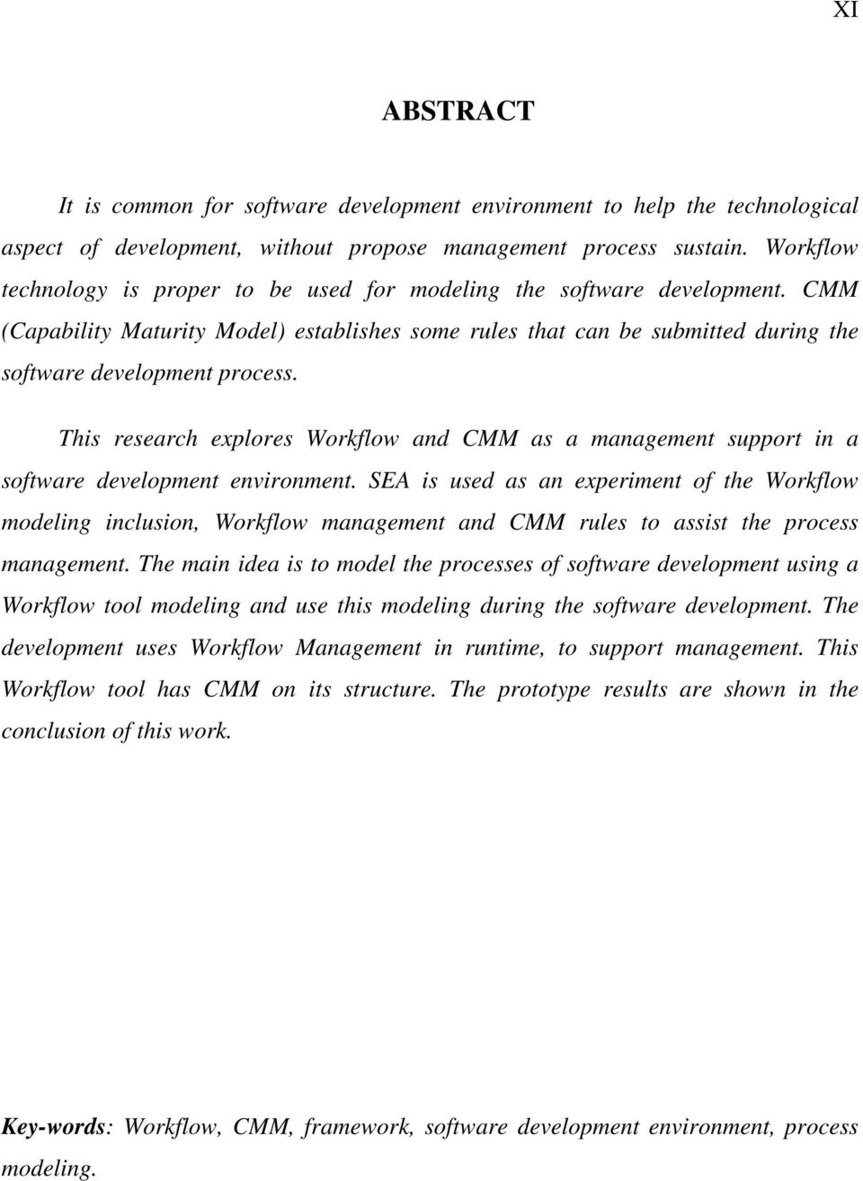 This research explores Workflow and CMM as a management support in a software development environment.