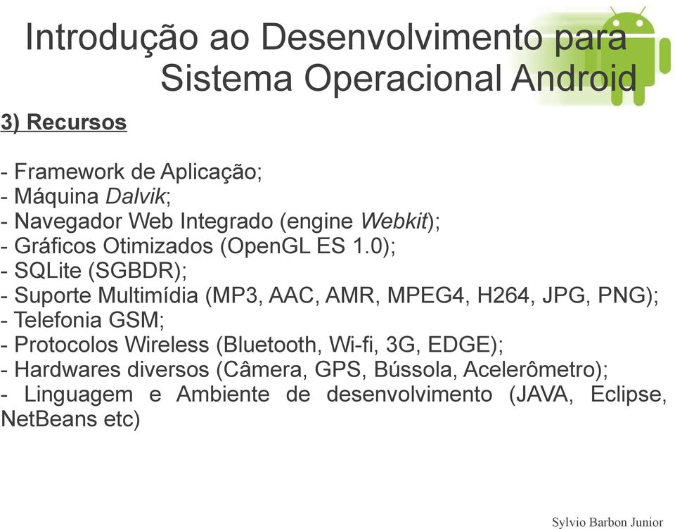 0); - SQLite (SGBDR); - Suporte Multimídia (MP3, AAC, AMR, MPEG4, H264, JPG, PNG); - Telefonia GSM; -