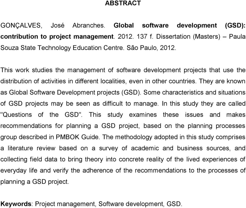 They are known as Global Software Development projects (GSD). Some characteristics and situations of GSD projects may be seen as difficult to manage.