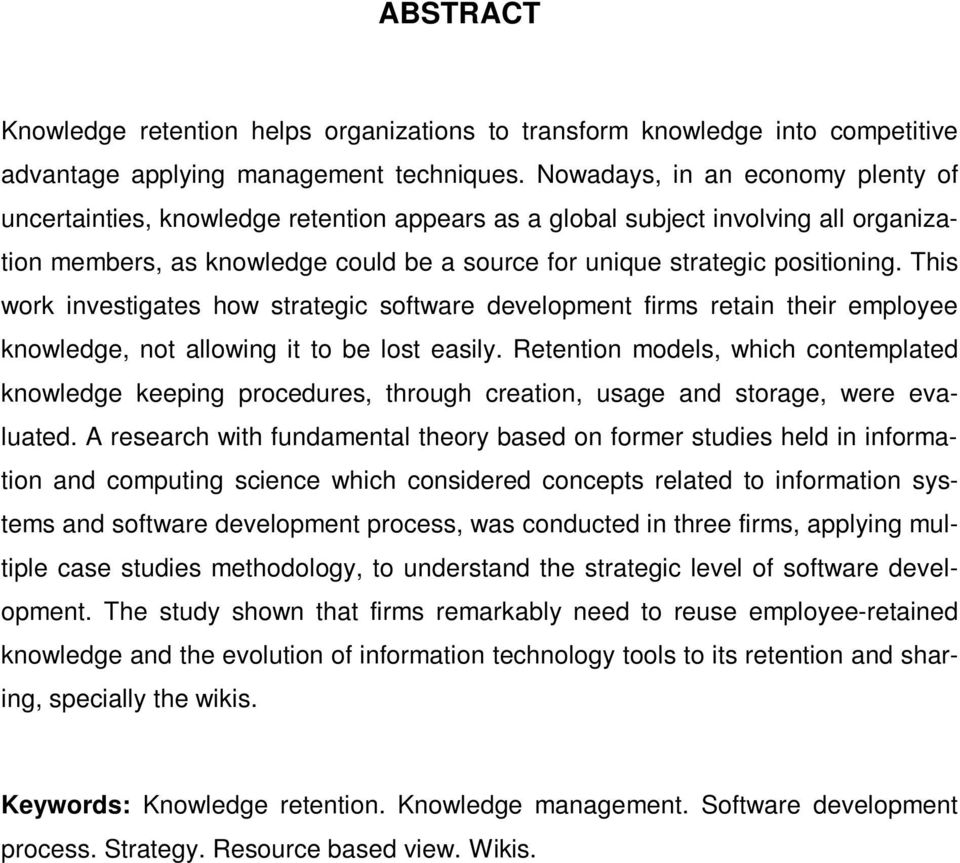 This work investigates how strategic software development firms retain their employee knowledge, not allowing it to be lost easily.