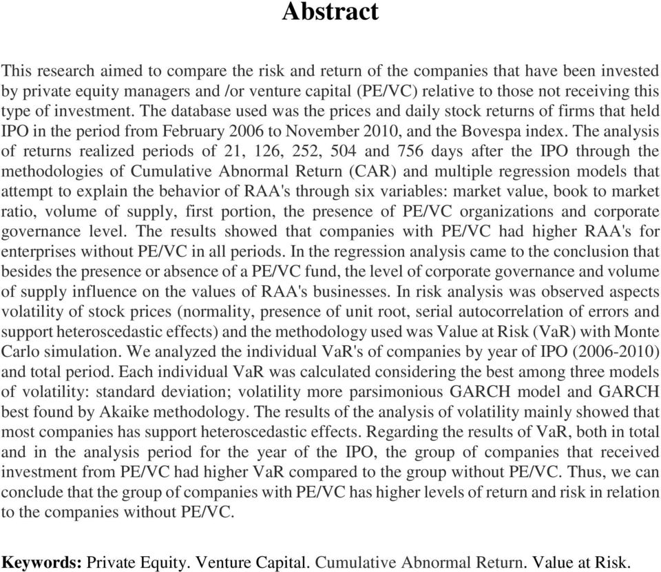 The analysis of returns realized periods of 21, 126, 252, 504 and 756 days after the IPO through the methodologies of Cumulative Abnormal Return (CAR) and multiple regression models that attempt to