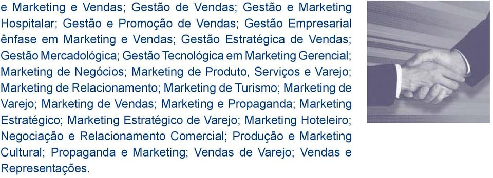 Marketing de Relacionamento; Marketing de Turismo; Marketing de Varejo; Marketing de Vendas; Marketing e Propaganda; Marketing Estratégico; Marketing