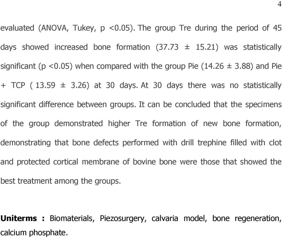 It can be concluded that the specimens of the group demonstrated higher Tre formation of new bone formation, demonstrating that bone defects performed with drill trephine filled