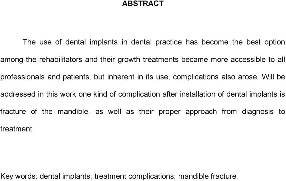 Will be addressed in this work one kind of complication after installation of dental implants is fracture of the mandible,