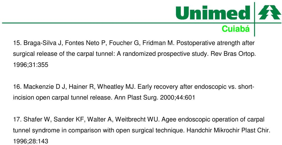 1996;31:355 16. Mackenzie D J, Hainer R, Wheatley MJ. Early recovery after endoscopic vs.