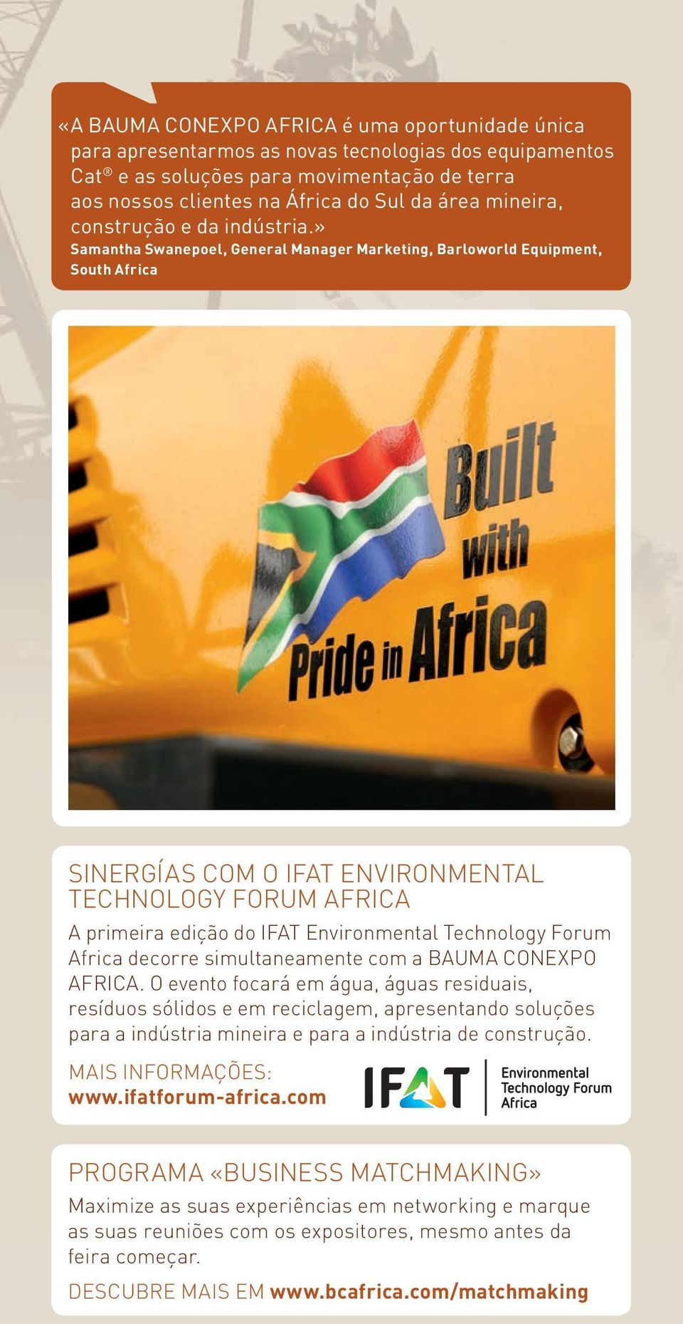 » Samantha Swanepoel, General Manager Marketing, Barloworld Equipment, South Africa SINERGÍAS COM O IFAT ENVIRONMENTAL TECHNOLOGY FORUM AFRICA A primeira edição do IFAT Environmental Technology Forum