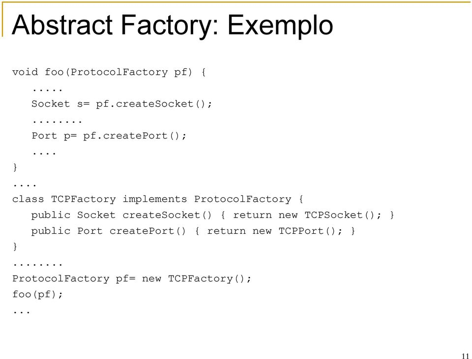 ..... class TCPFactory implements ProtocolFactory { public Socket createsocket()