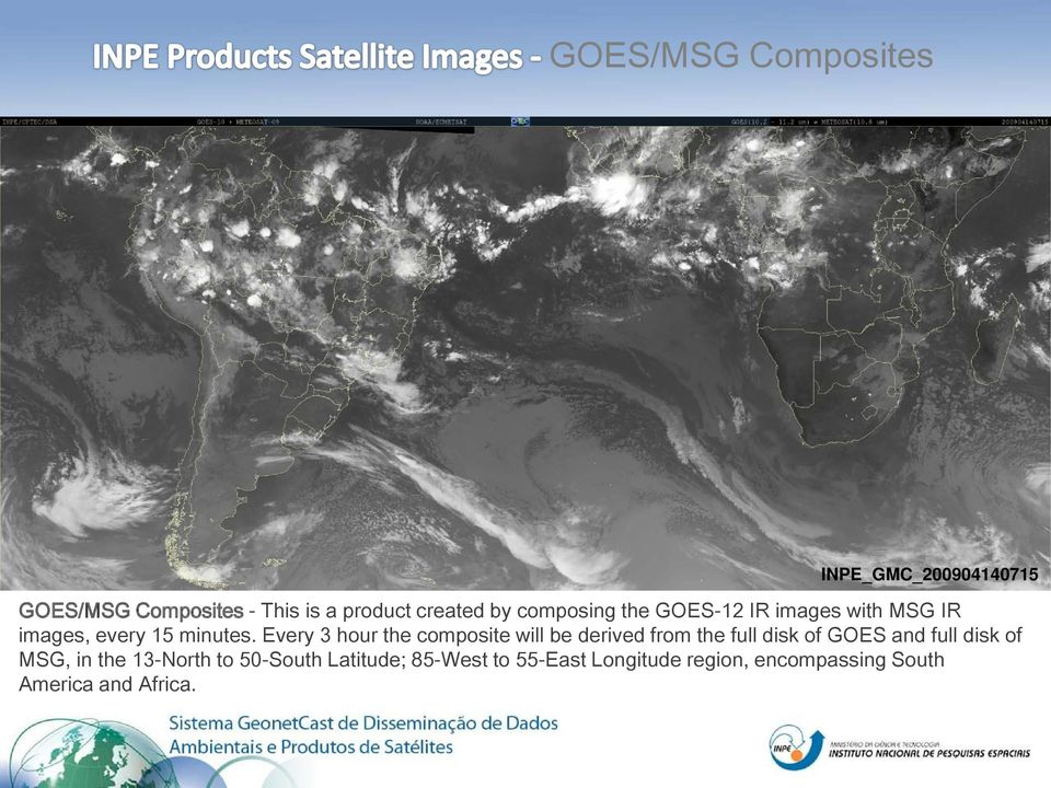 Every 3 hour the composite will be derived from the full disk of GOES and full disk of MSG,