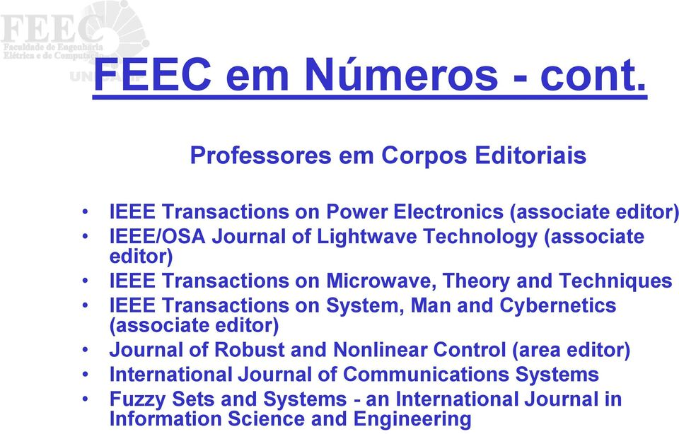 Technology (associate editor) IEEE Transactions on Microwave, Theory and Techniques IEEE Transactions on System, Man and