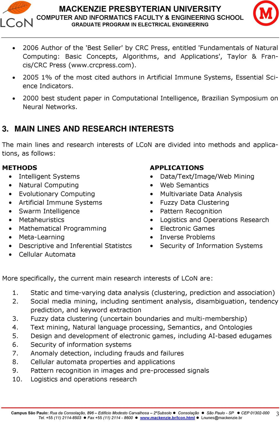 MAIN LINES AND RESEARCH INTERESTS The main lines and research interests of LCoN are divided into methods and applications, as follows: METHODS Intelligent Systems Natural Computing Evolutionary
