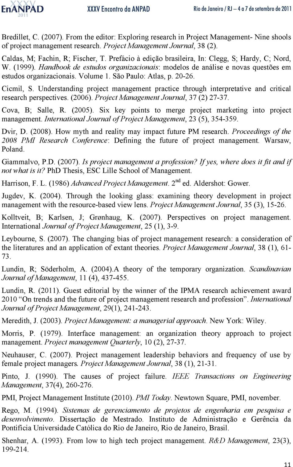 São Paulo: Atlas, p. 20-26. Cicmil, S. Understanding project management practice through interpretative and critical research perspectives. (2006). Project Management Journal, 37 (2) 27-37.