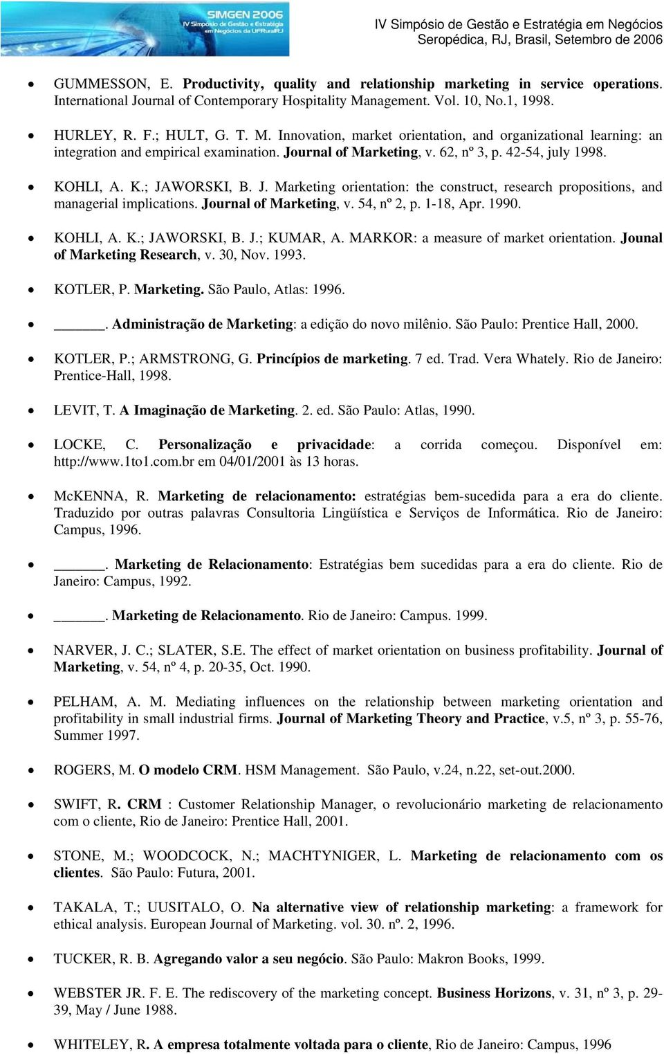 62, nº 3, p. 42-54, july 1998. KOHLI, A. K.; JAWORSKI, B. J. Marketing orientation: the construct, research propositions, and managerial implications. Journal of Marketing, v. 54, nº 2, p. 1-18, Apr.