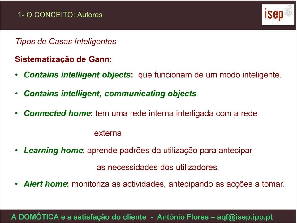 Contains intelligent, communicating objects Connected home: tem uma rede interna interligada com a rede