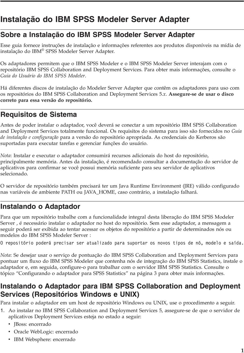 Os adaptadores permitem que o IBM SPSS Modeler e o IBM SPSS Modeler Server interajam com o repositório IBM SPSS Collaboration and Deployment Services.