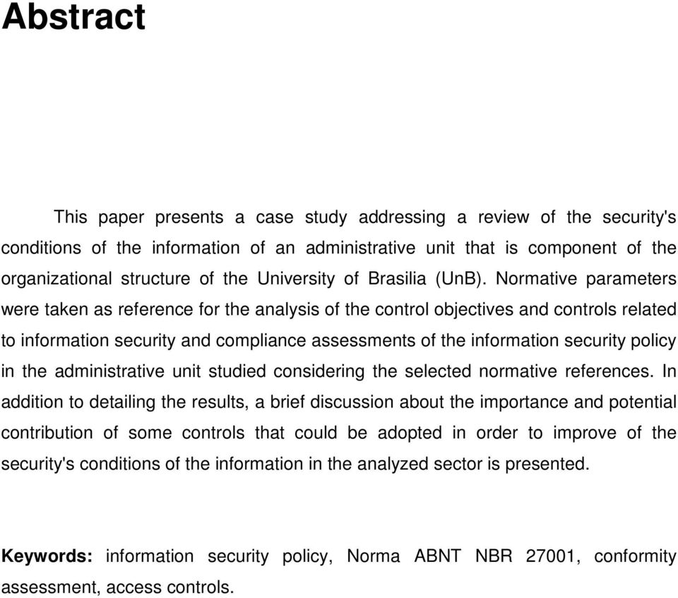 Normative parameters were taken as reference for the analysis of the control objectives and controls related to information security and compliance assessments of the information security policy in