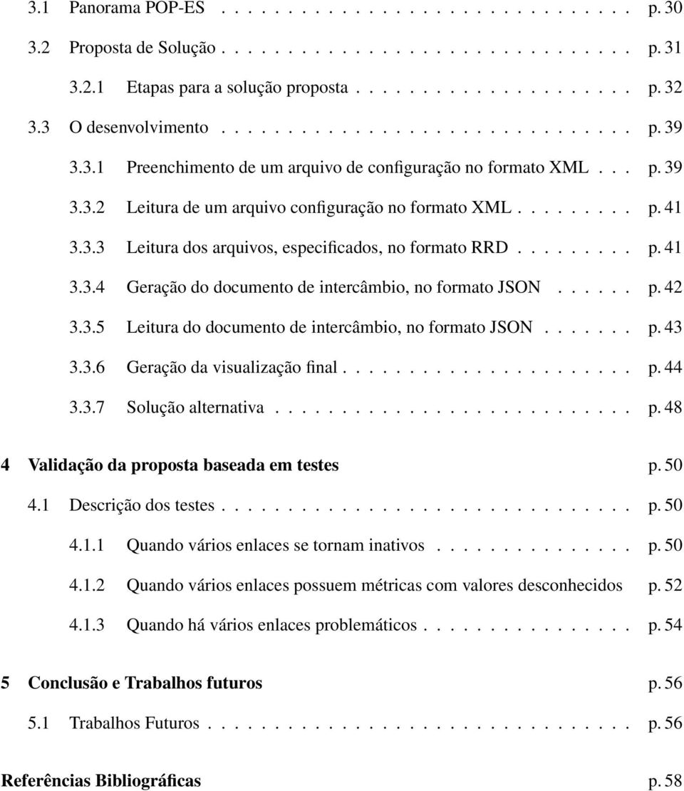 3.3 Leitura dos arquivos, especificados, no formato RRD......... p. 41 3.3.4 Geração do documento de intercâmbio, no formato JSON...... p. 42 3.3.5 Leitura do documento de intercâmbio, no formato JSON.