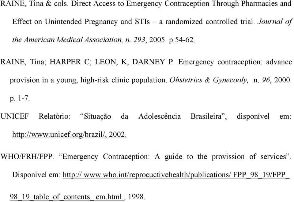 Emergency contraception: advance provision in a young, high-risk clinic population. Obstetrics & Gynecooly, n. 96, 2000. p. 1-7.
